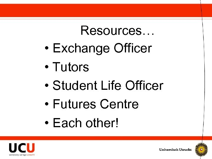 Resources… • Exchange Officer • Tutors • Student Life Officer • Futures Centre •