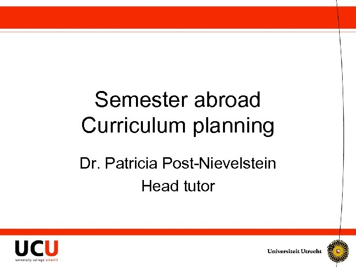 Semester abroad Curriculum planning Dr. Patricia Post-Nievelstein Head tutor 37