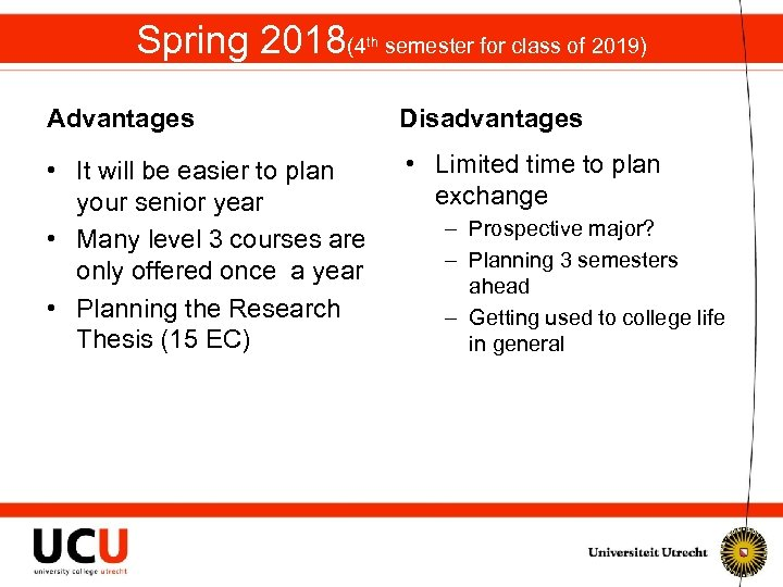 Spring 2018(4 th semester for class of 2019) Advantages Disadvantages • It will be