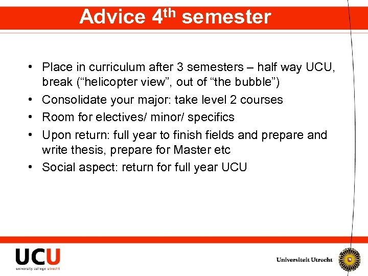 Advice 4 th semester • Place in curriculum after 3 semesters – half way