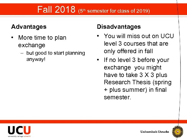 Fall 2018 (5 th semester for class of 2019) Advantages Disadvantages • More time