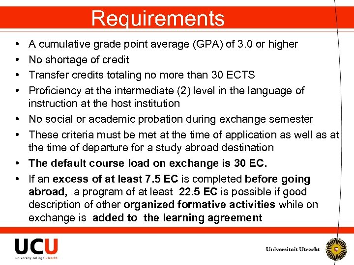 Requirements • • A cumulative grade point average (GPA) of 3. 0 or higher