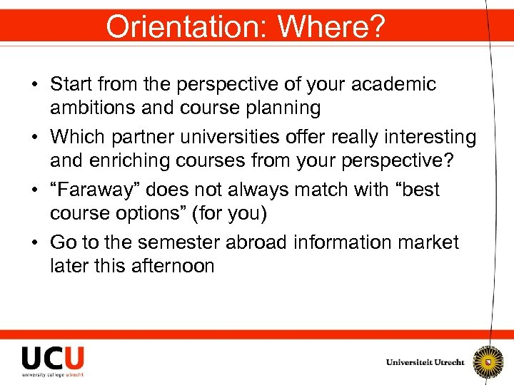 Orientation: Where? • Start from the perspective of your academic ambitions and course planning
