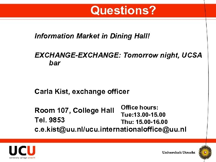 Questions? Information Market in Dining Hall! EXCHANGE-EXCHANGE: Tomorrow night, UCSA bar Carla Kist, exchange