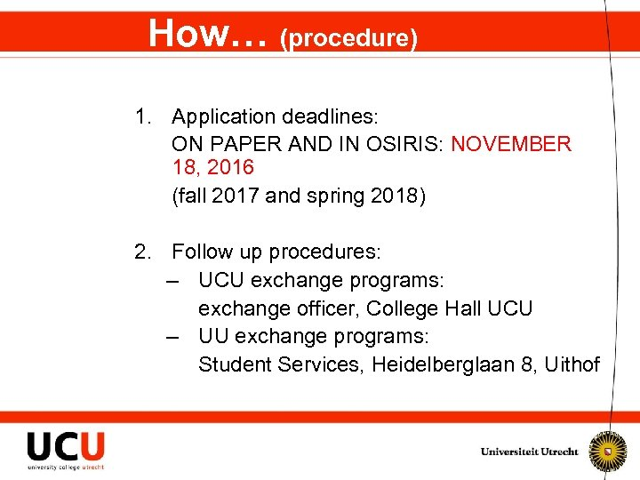 How… (procedure) 1. Application deadlines: ON PAPER AND IN OSIRIS: NOVEMBER 18, 2016 (fall