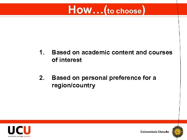 How…(to choose) 1. Based on academic content and courses of interest 2. Based on