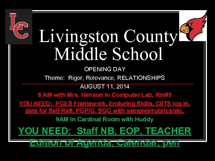 Livingston County Middle School OPENING DAY Theme: Rigor, Relevance, RELATIONSHIPS AUGUST 11, 2014 8