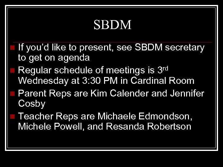 SBDM If you'd like to present, see SBDM secretary to get on agenda n