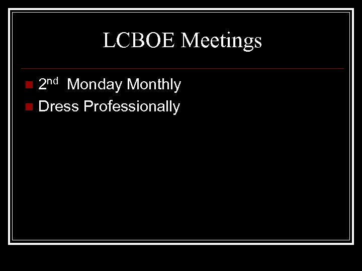 LCBOE Meetings 2 nd Monday Monthly n Dress Professionally n