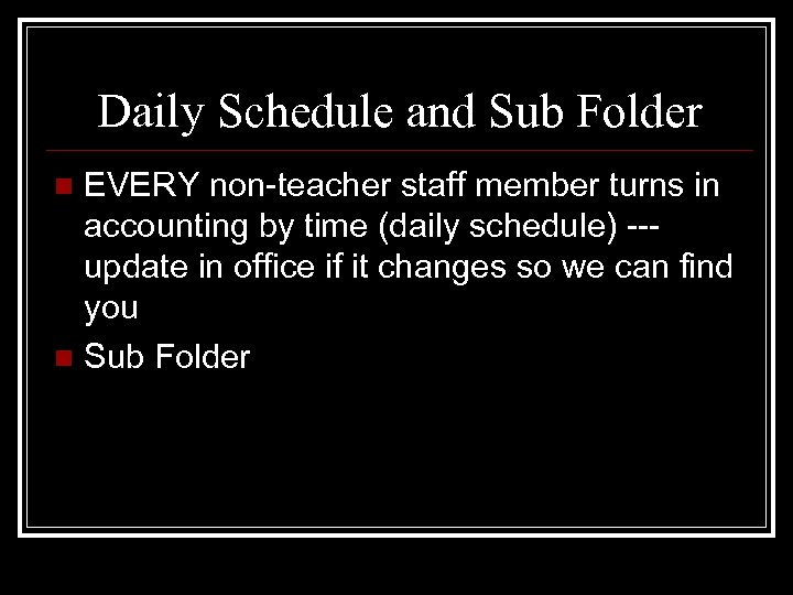 Daily Schedule and Sub Folder EVERY non-teacher staff member turns in accounting by time