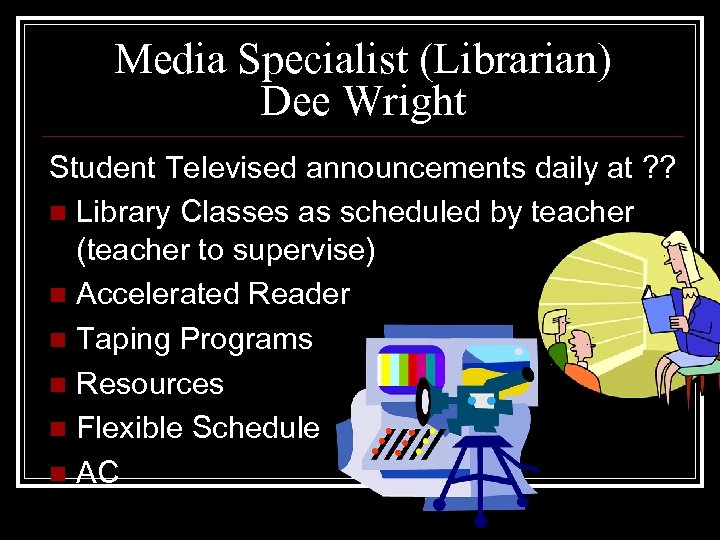 Media Specialist (Librarian) Dee Wright Student Televised announcements daily at ? ? n Library