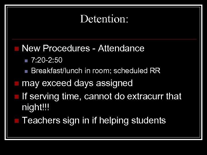 Detention: n New Procedures - Attendance n n 7: 20 -2: 50 Breakfast/lunch in