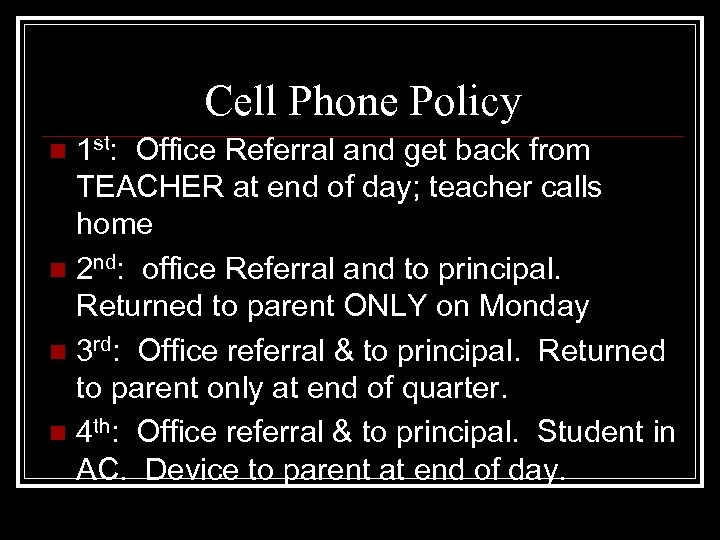 Cell Phone Policy 1 st: Office Referral and get back from TEACHER at end