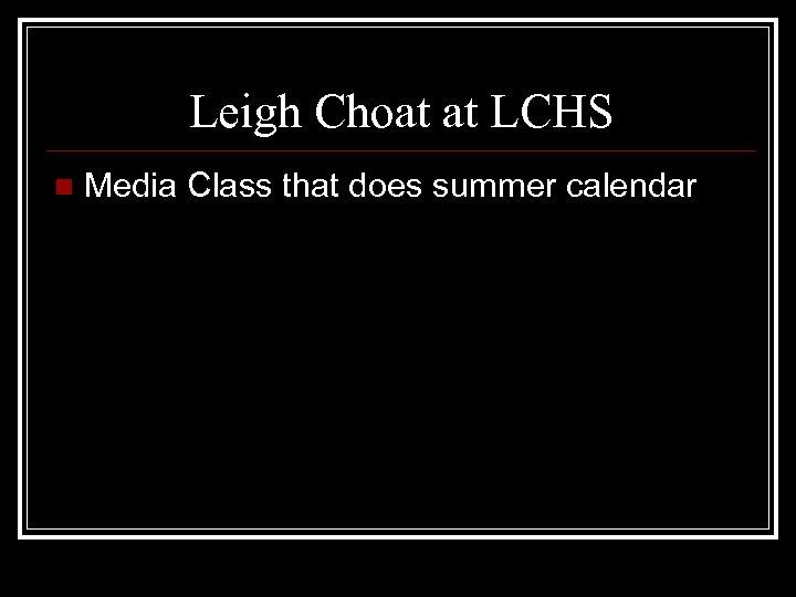 Leigh Choat at LCHS n Media Class that does summer calendar