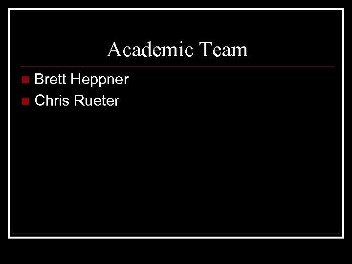 Academic Team Brett Heppner n Chris Rueter n