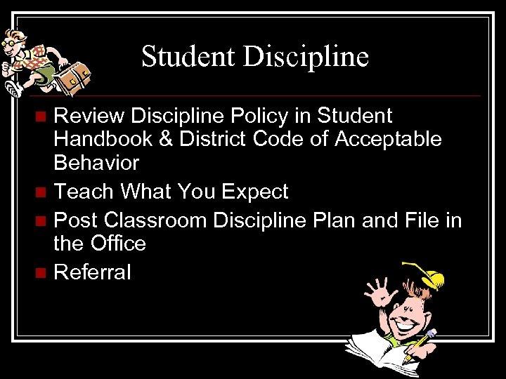 Student Discipline Review Discipline Policy in Student Handbook & District Code of Acceptable Behavior