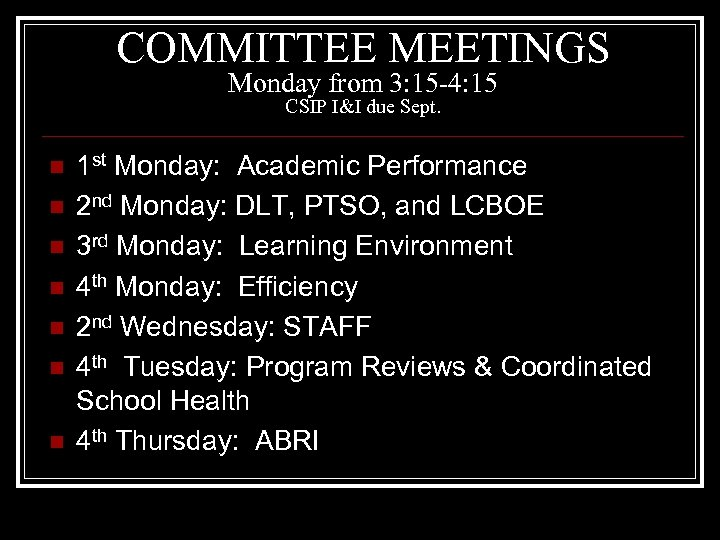 COMMITTEE MEETINGS Monday from 3: 15 -4: 15 CSIP I&I due Sept. n n