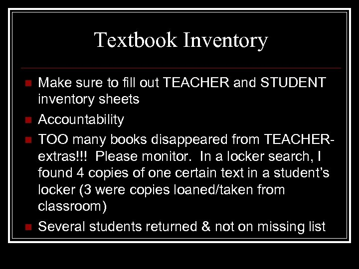 Textbook Inventory n n Make sure to fill out TEACHER and STUDENT inventory sheets
