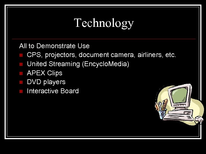 Technology All to Demonstrate Use n CPS, projectors, document camera, airliners, etc. n United