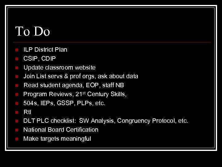 To Do n n n ILP District Plan CSIP, CDIP Update classroom website Join