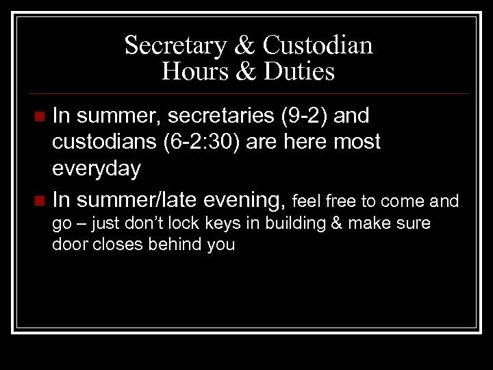 Secretary & Custodian Hours & Duties In summer, secretaries (9 -2) and custodians (6
