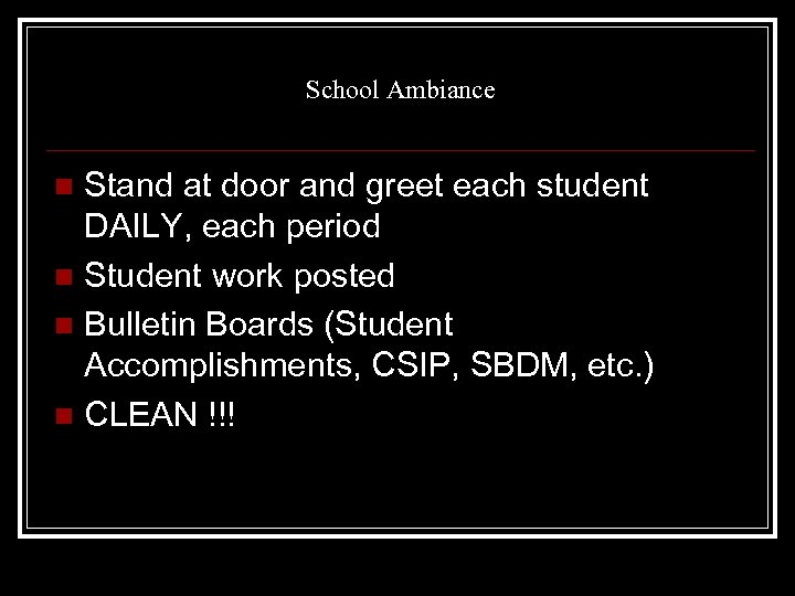 School Ambiance Stand at door and greet each student DAILY, each period n Student