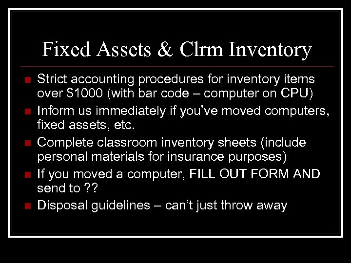 Fixed Assets & Clrm Inventory n n n Strict accounting procedures for inventory items