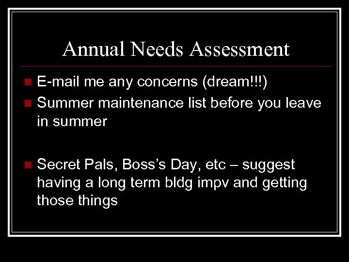 Annual Needs Assessment E-mail me any concerns (dream!!!) n Summer maintenance list before you