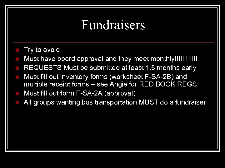 Fundraisers n n n Try to avoid Must have board approval and they meet