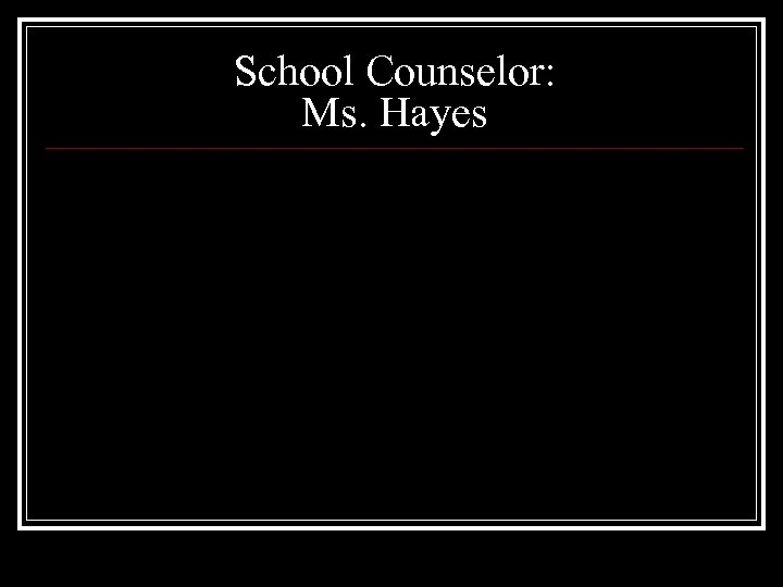 School Counselor: Ms. Hayes