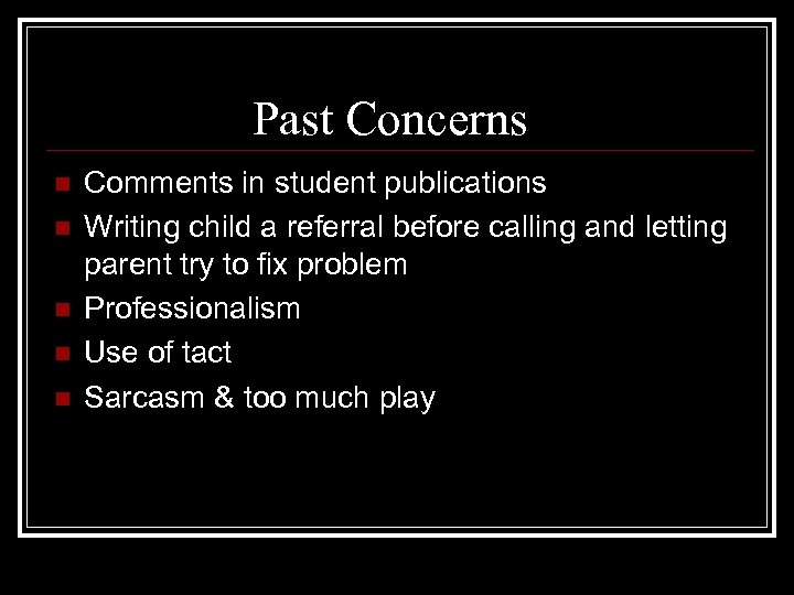 Past Concerns n n n Comments in student publications Writing child a referral before
