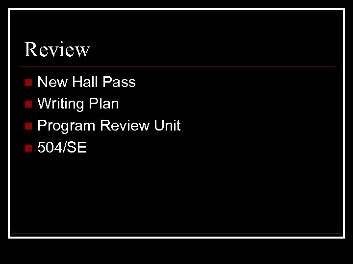 Review New Hall Pass n Writing Plan n Program Review Unit n 504/SE n