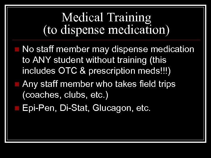 Medical Training (to dispense medication) No staff member may dispense medication to ANY student