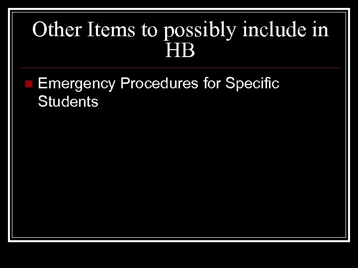 Other Items to possibly include in HB n Emergency Procedures for Specific Students