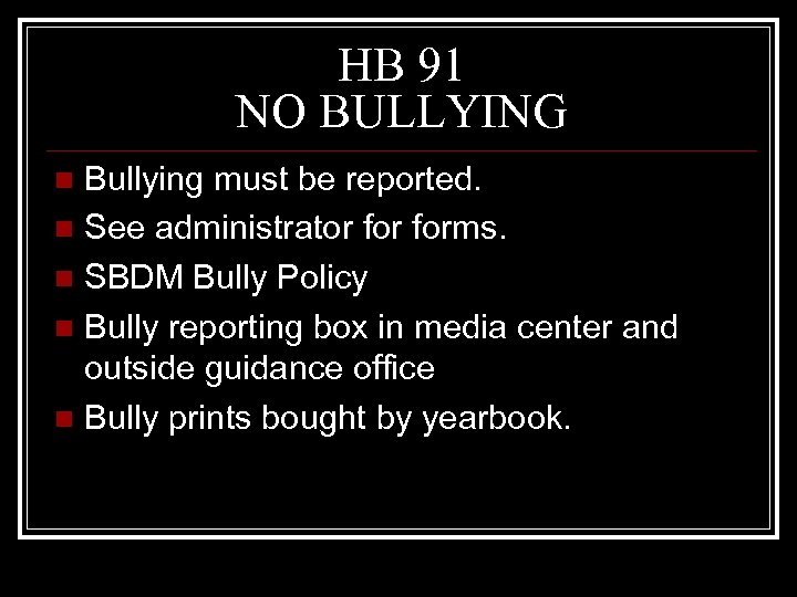HB 91 NO BULLYING Bullying must be reported. n See administrator forms. n SBDM