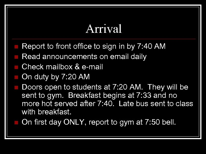 Arrival n n n Report to front office to sign in by 7: 40