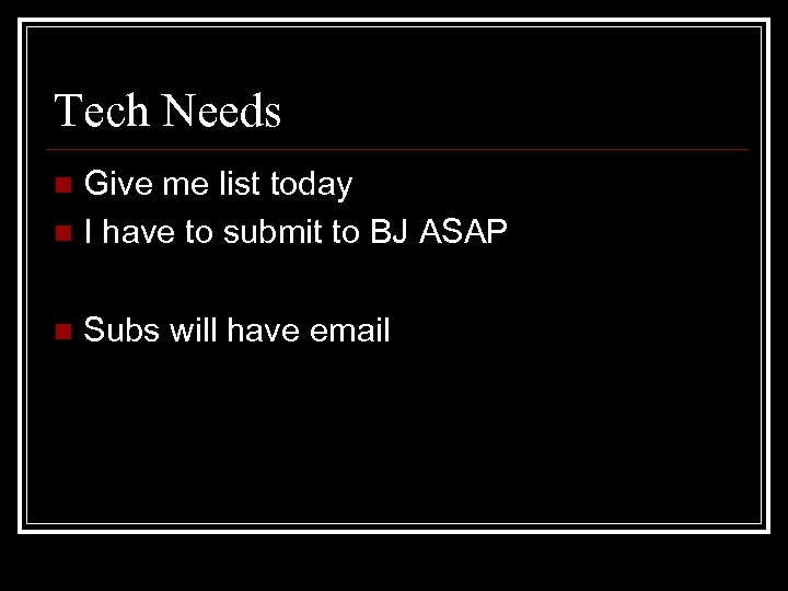 Tech Needs Give me list today n I have to submit to BJ ASAP