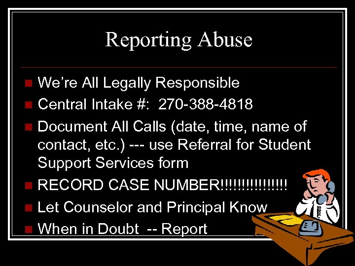 Reporting Abuse We're All Legally Responsible n Central Intake #: 270 -388 -4818 n