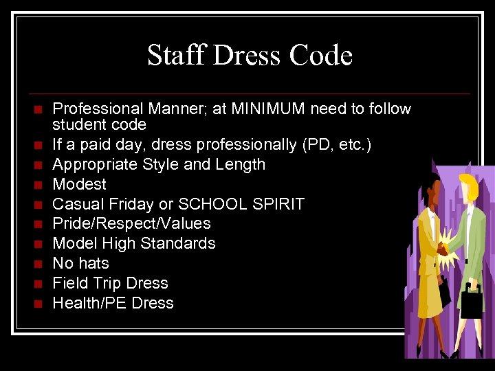 Staff Dress Code n n n n n Professional Manner; at MINIMUM need to