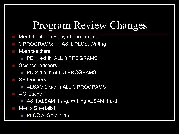 Program Review Changes n n n n Meet the 4 th Tuesday of each