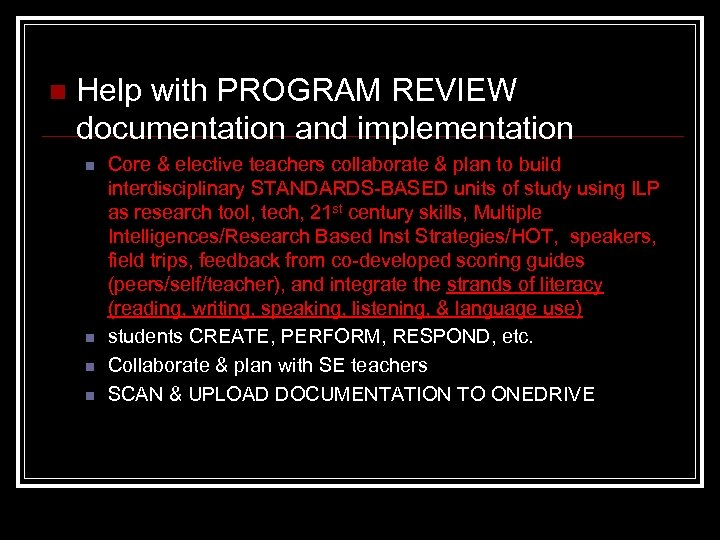 n Help with PROGRAM REVIEW documentation and implementation n n Core & elective teachers