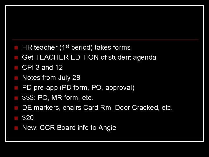 n n n n n HR teacher (1 st period) takes forms Get TEACHER