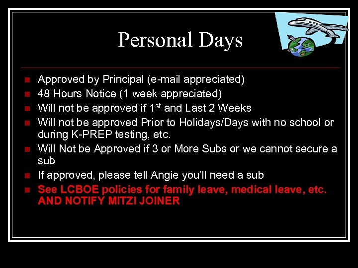 Personal Days n n n n Approved by Principal (e-mail appreciated) 48 Hours Notice