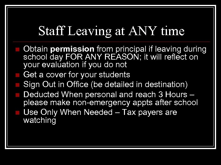 Staff Leaving at ANY time n n n Obtain permission from principal if leaving