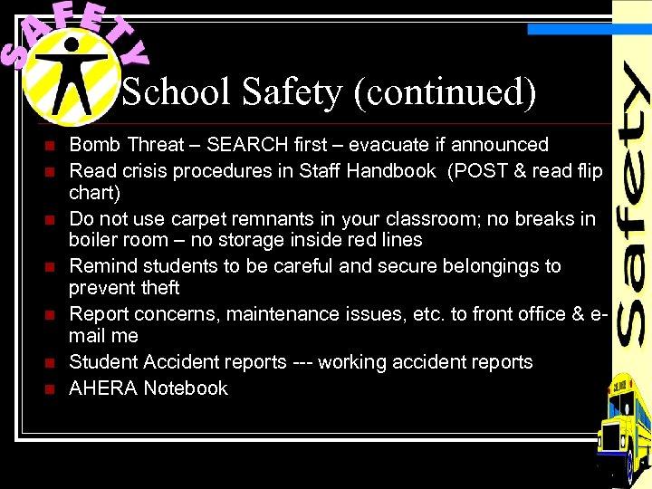 School Safety (continued) n n n n Bomb Threat – SEARCH first – evacuate