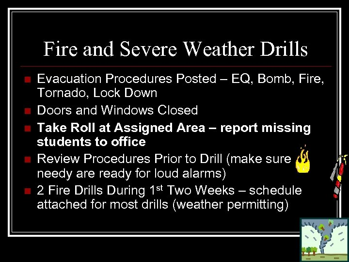 Fire and Severe Weather Drills n n n Evacuation Procedures Posted – EQ, Bomb,