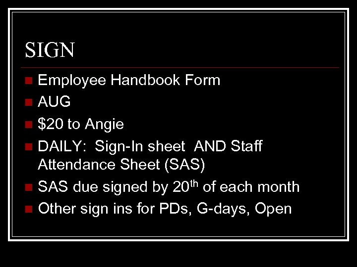 SIGN Employee Handbook Form n AUG n $20 to Angie n DAILY: Sign-In sheet