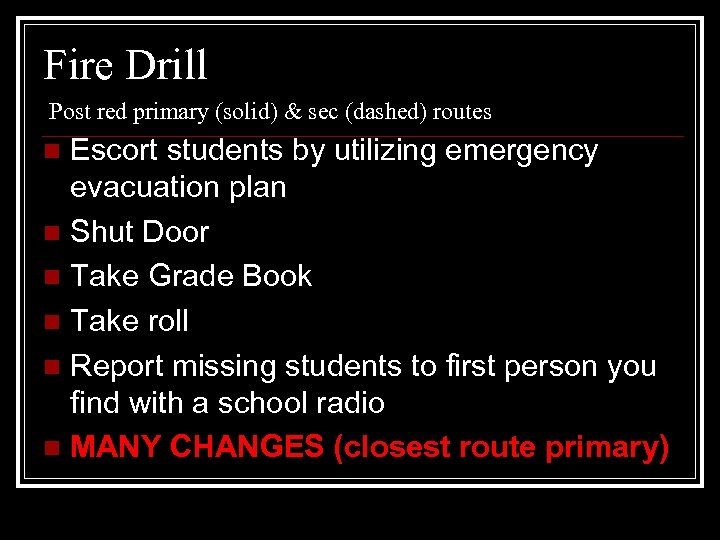 Fire Drill Post red primary (solid) & sec (dashed) routes Escort students by utilizing