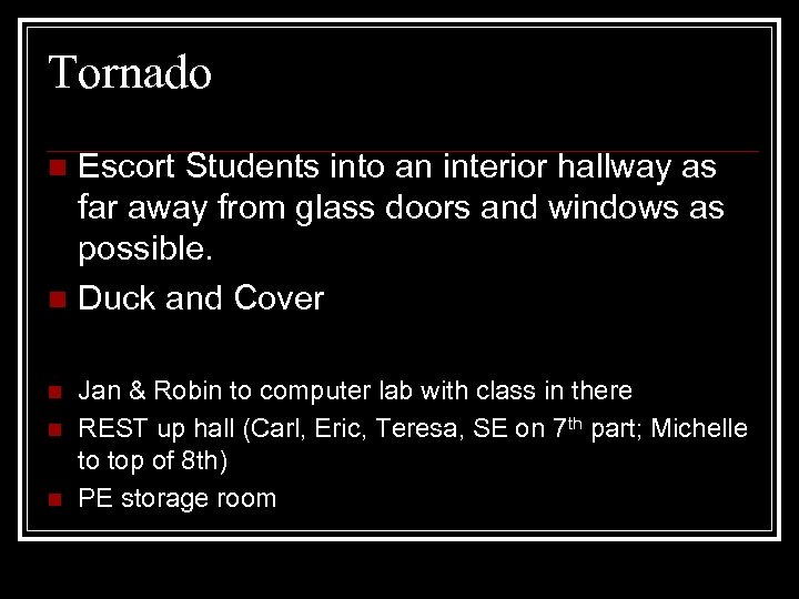 Tornado Escort Students into an interior hallway as far away from glass doors and