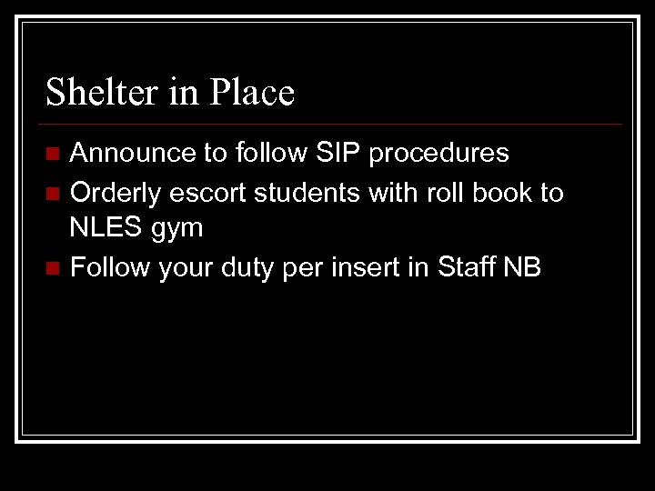 Shelter in Place Announce to follow SIP procedures n Orderly escort students with roll
